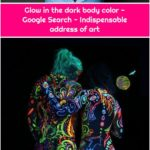 Glow in the dark body color - Google Search - Indispensable address of art