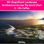 99+ Magnificent Landscape Architecture Across The World (Part 2 - Pin Coffee